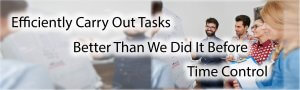 Efficiently Carry Out Tasks, Doing them better than we did before